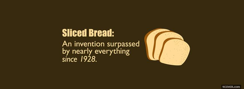 Photo sliced bread quotes Facebook Cover for Free