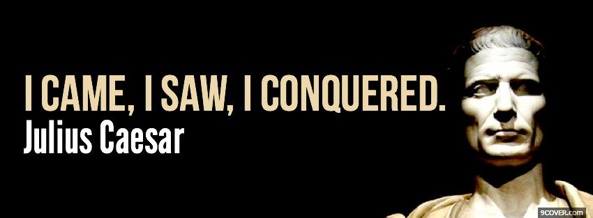 Photo came saw conquered quotes Facebook Cover for Free