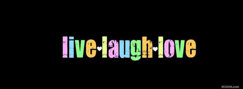 Photo live laugh love quotes Facebook Cover for Free