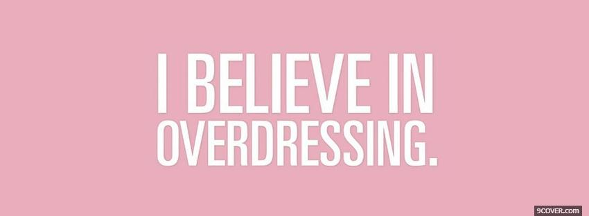 Photo believe in overdressing quotes Facebook Cover for Free