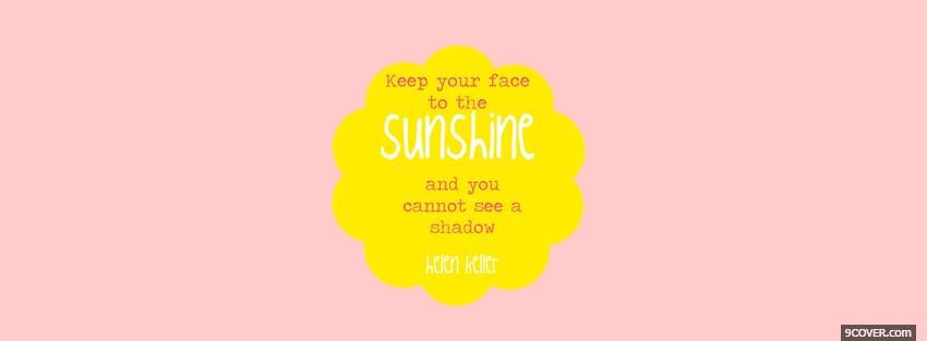 Photo face to the sunshine quote Facebook Cover for Free