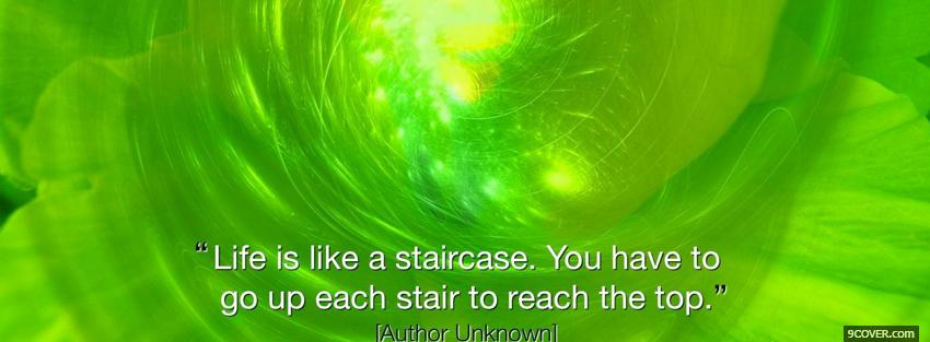 Photo life like staircase quotes Facebook Cover for Free