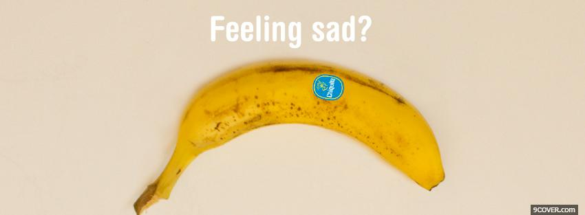 Photo banana feeling sad quotes Facebook Cover for Free