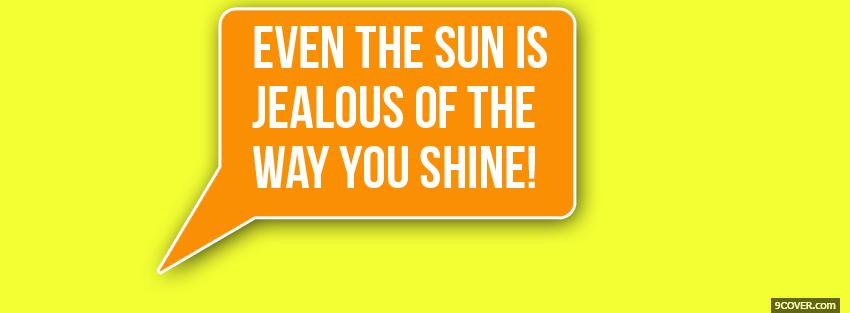 Photo jealous sun quotes Facebook Cover for Free