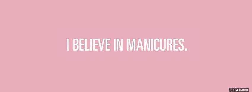 Photo believe in manicures quotes Facebook Cover for Free