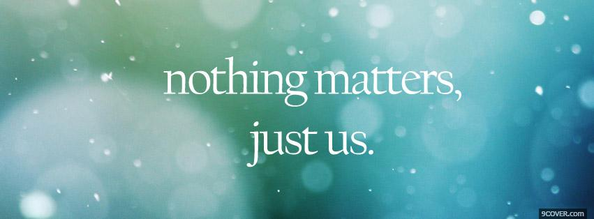Photo Nothing Matters Just Us Facebook Cover for Free