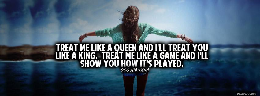 Photo Treat Me Like A Queen Facebook Cover for Free