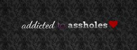 funny addicted to assholes quotes facebook cover
