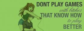 free dont play games quotes facebook cover