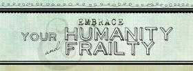 embrace your humanity and frailty facebook cover