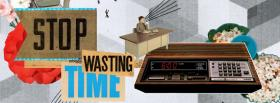 free stop wasting time quotes facebook cover