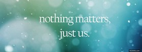 free Nothing Matters Just Us facebook cover