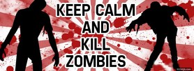Keep Calm And Kill Zombies facebook cover